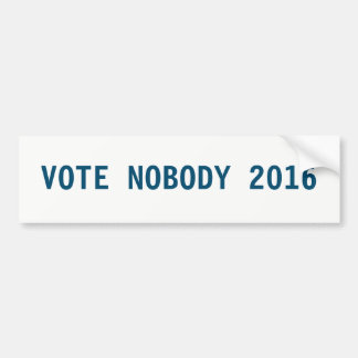 Presidential Election Protest: Vote Nobody 2016 Bumper Sticker