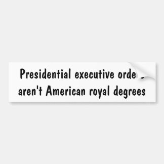Presidential executive orders ... bumper sticker