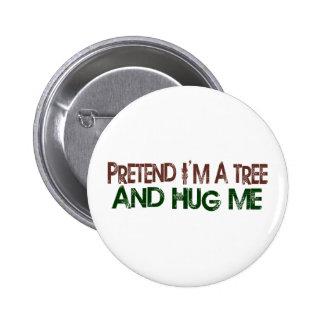 Pretend I'M A Tree Hug Me 2 Inch Round Button