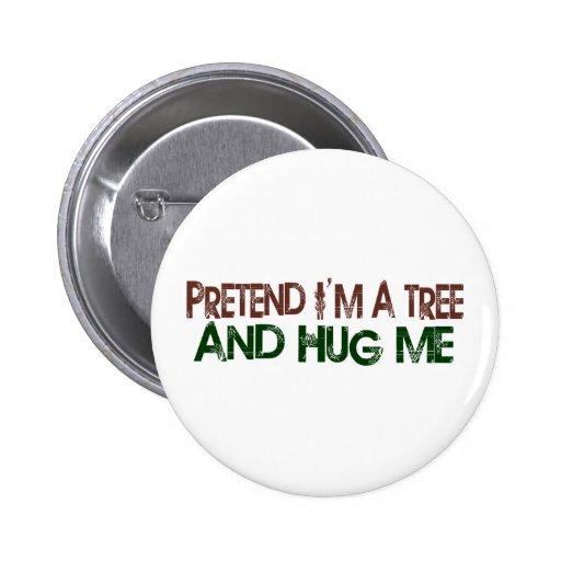 Pretend I'M A Tree Hug Me Pins