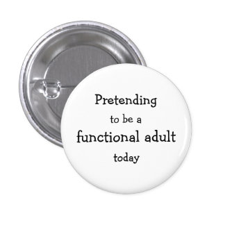 Pretending to be a functional adult today 1 inch round button