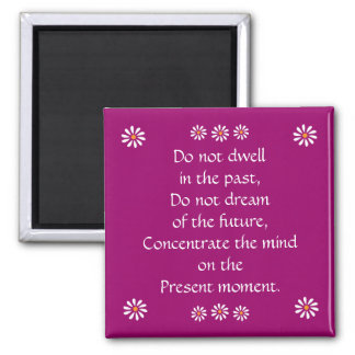 """Pretty """"Do not dwell in the past"""" magnet"""