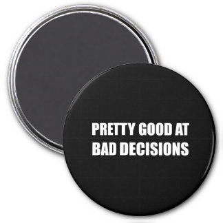 Pretty Good At Bad Decisions 3 Inch Round Magnet