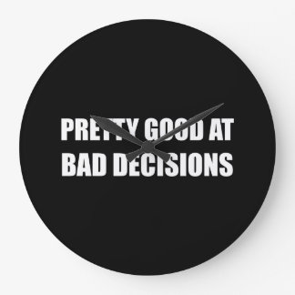 Pretty Good At Bad Decisions Large Clock