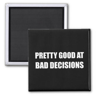 Pretty Good At Bad Decisions Square Magnet