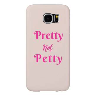 Pretty Not Petty | Samsung Galaxy S6 Case | Custom