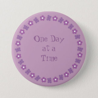 Pretty One day at a time badge 3 Inch Round Button