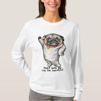 Pretty Pug. Don't hate me 'cuz I'm beautiful. T-Shirt