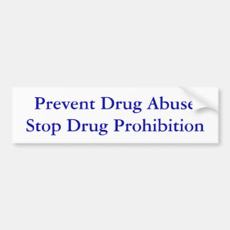 Prevent Drug Abuse Stop Drug Prohibition Bumper Sticker