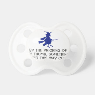 Pricking Of My Thumb Halloween Design Pacifier