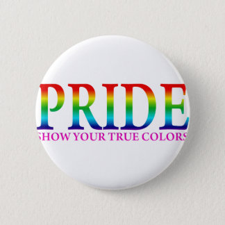 Pride - Show Your True Colors 2 Inch Round Button