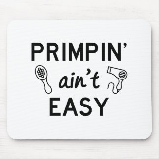 Primpin Ain't Easy Mouse Pad