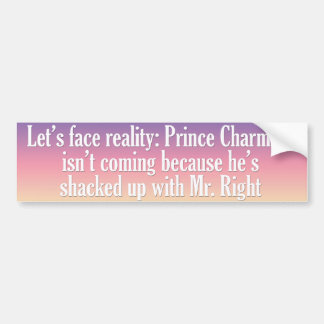Prince Charming isn't coming because Bumper Sticker