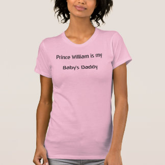 Prince William is my Baby's Daddy T-Shirt