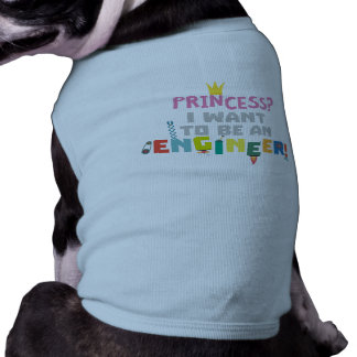 Princess  I want to be an Engnineer Z2yb2 Doggie Tee