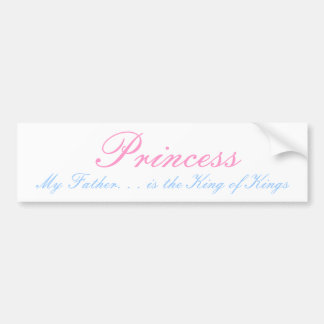 Princess, My Father. . . is the King of Kings Bumper Sticker