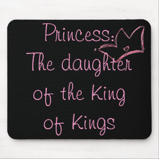 Princess:  The daughter of the King of Kings Mouse Pad