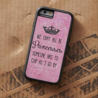 Princesse drôle Quote Coque iPhone 6 Tough Xtreme