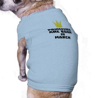 Princesses are born in MARCH Z1szr Pet T-shirt
