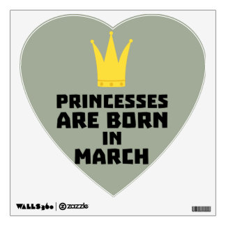 Princesses are born in MARCH Z1szr Wall Sticker