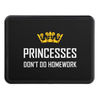 Princesses Do Not Do Homework Trailer Hitch Cover