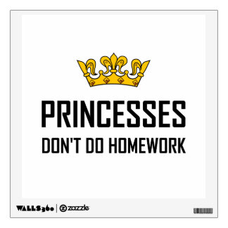 Princesses Do Not Do Homework Wall Sticker
