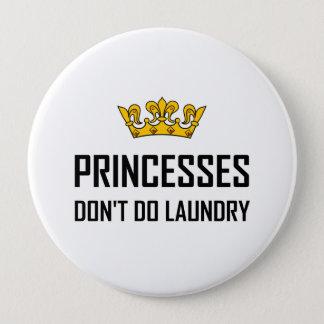 Princesses Do Not Do Laundry 4 Inch Round Button