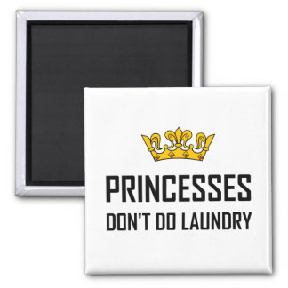 Princesses Do Not Do Laundry Magnet