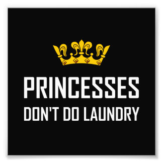 Princesses Do Not Do Laundry Photo Print