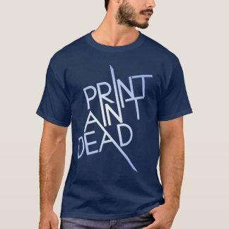 Print Ain't Dead T-Shirt