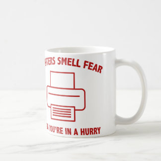 Printers Smell Fear When You're In A Hurry Coffee Mug