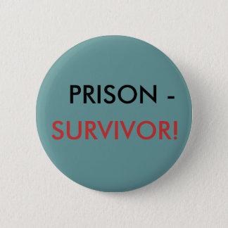 PRISON -, SURVIVOR! 2 INCH ROUND BUTTON