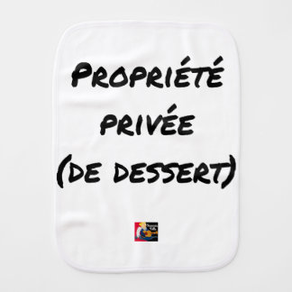 PRIVATE PROPERTY (OF DESSERT) - Word games Burp Cloth
