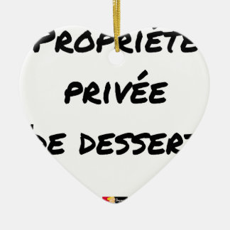 PRIVATE PROPERTY (OF DESSERT) - Word games Ceramic Ornament
