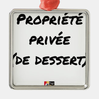 PRIVATE PROPERTY (OF DESSERT) - Word games Metal Ornament