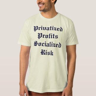 Privatized Profits Socialized Risk T-Shirt