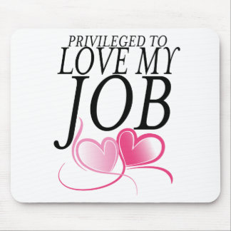 Privileged to Love My Job Mouse Pad