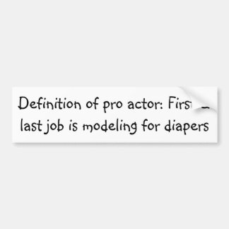 pro actor: First/last job is modeling for diapers Bumper Sticker