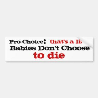 Pro-Choice that's a lie Bumper Sticker