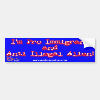 Pro Immigrant/Anti-Illegal Alien B... - Customized Bumper Sticker