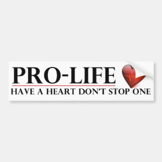 Pro-Life Have a Heart Don't Stop One Bumper Stickr Bumper Sticker