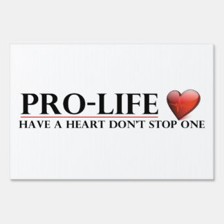 Pro-Life Have A Heart Don't Stop One Sign