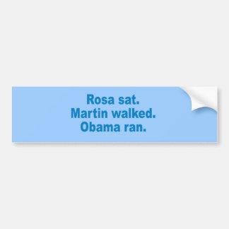 Pro-Obama - ROSA SAT. MARTIN WALKED. OBAMA RAN. Bumper Sticker