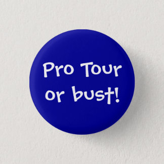 Pro Tour or bust! 1 Inch Round Button