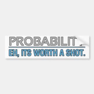 Probability. Eh, its worth a shot. Bumper Sticker