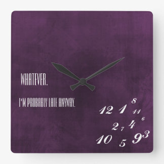 Probably Late Anyway Square Wall Clock