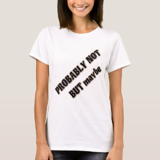 probably not but maybe T-Shirt