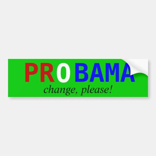 PROBAMA, change, please! Bumper Sticker