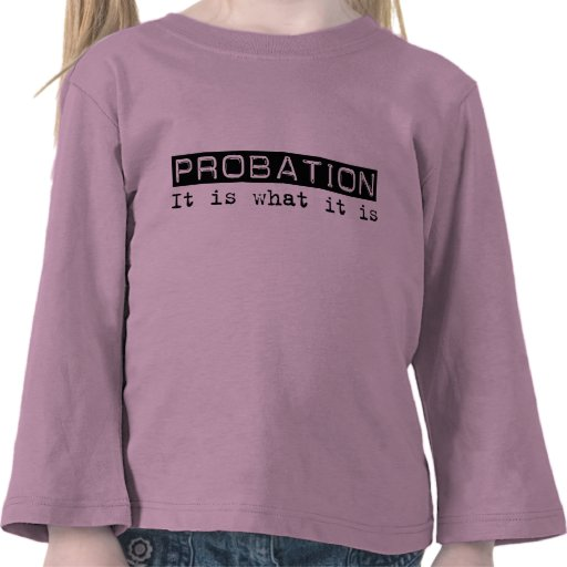 Probation It Is Shirts