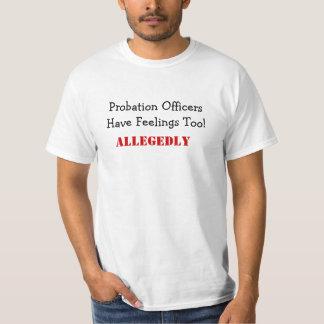 Probation OfficersHave Feelings Too!, ALLEGEDLY Tshirt